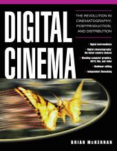 Digital Cinema: The Revolution in Cinematography, Post-Production, and Distribution