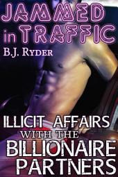 Jammed in Traffic: Illicit Affairs with the Billionaire Bosses (Gay Menage Exhibitionist Erotica)