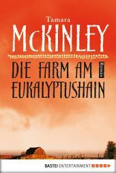 Die Farm am Eukalyptushain: Roman