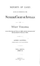 Reports of Cases Argued and Determined in the Supreme Court of Appeals of West Virginia: Volume 27