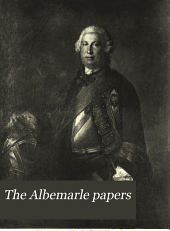 The Albemarle Papers: Being the Correspondence of William Anne, Second Earl of Albemarle, Commander-In-Chief in Scotland, 1746-1747 : with an Appendix of Letters from Andrew Fletcher, Lord Justice-Clerk to the Duke of Newcastle, 1746-1748