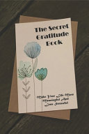 The Secret Gratitude Book  Make Your Life More Meaningful And Less Stressful PDF