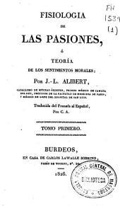 Fisiología de las pasiones o Teoría de los sentimientos morales: Volumen 1