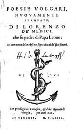 Poesie volgari nvovamente stampate di Lorenzo de' Medici, che fu padre di Papa Leone: col commento del medisimo sopra alcuni de' suoi sonetti