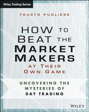 How to Beat the Market Makers at Their Own Game PDF