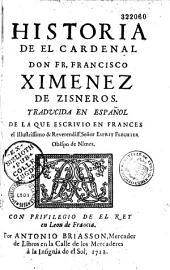 Historia de el Cardenal Don Fr. Francisco Ximenez de Zisneros. Traducida en espanol de la que escrivio en francès... El Senor Esprit Fléchier