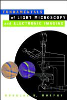 Fundamentals of Light Microscopy and Electronic Imaging PDF