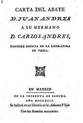 Carta del abate D. Juan Andres a su hermano D. Carlos Andres: dandole noticia de la literatura de Viena
