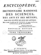 Encyclopédie, ou Dictionnaire raisonné des sciences, des arts et des métiers, par une société de gens de lettres. Mis en ordre et publié par M. Diderot; & quant à la partie mathématique, par M. d'Alembert