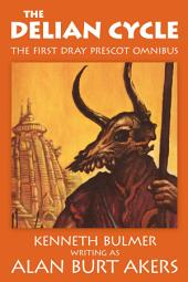 The Delian Cycle: The first Dray Prescot omnibus