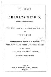 The Songs of Charles Dibdin, Chronologically Arranged, with Notes, Historical, Biographical, and Critical: And The Music of the Best and Most Popular of the Melodies, with New Piano-forte Accompaniments, Volume 1