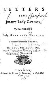 Letters from Juliet Lady Catesby: To Her Friend Lady Henrietta Campley. Translated from the French
