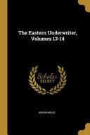 The Eastern Underwriter  Volumes 13 14 PDF