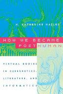 How We Became Posthuman