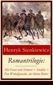 Romantrilogie: Mit Feuer und Schwert + Sintflut + Pan Wolodyjowski, der kleine Ritter (Vollständige deutsche Ausgabe): Historische Romane (Polnische Geschichte des 17. Jahrhunderts)