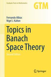 Topics in Banach Space Theory: Edition 2