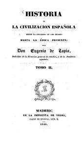 Historia de la Civilizacion Española desde la invasion de los Arabes hasta la Epoca presente: Volumen 2