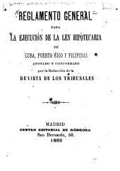 Reglamento general para la ejecución de la ley hipotecaria de Cuba, Puerto Rico y Filipinas ...