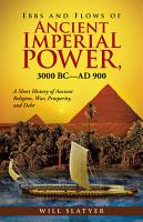 Ebbs and Flows of Ancient Imperial Power  3000 BC   AD 900 PDF