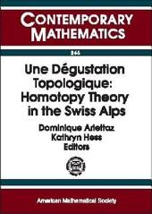 Une Degustation Topologique: Homotopy Theory in the Swiss Alps: Homotopy Theory in the Swiss Alps