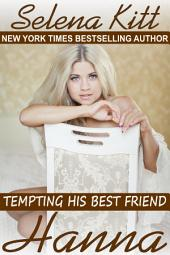 Tempting His Best Friend: Hanna (Steamy, Barely Legal, Taboo Romance, Erotic Sex Stories): Tempting His Best Friend