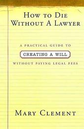 How to Die Without a Lawyer: A Practical Guide to Creating an Estate Plan Without Paying Legal Fees
