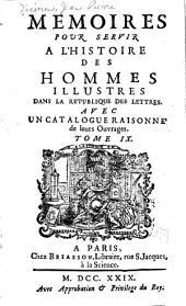 Mémoires pour servir à l'histoire des hommes illustres dans la république des lettres: avec un catalogue raisonné de leurs ouvrages, Volume9