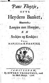 Pans fluytje, ofte Heydens banket, blaazende loopjes met hoopjes, en stukjes op krukjes: voor aapjes en knaapjes: Volume 1