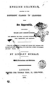 English Grammar Adapted to the Different Classes of Learners, with an Appendix Containing Rules and Observations, for Assisting the More Advanced Students to Write with Perspicuity and Accuracy by Lindley Murray