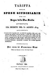 Tariffa delle spese giudiziarie per lo Regno delle Due Sicilie approvata col decreto del 31 agosto 1819 ...