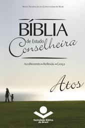 Bíblia de Estudo Conselheira – Atos: Acolhimento • Reflexão • Graça