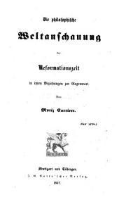 Die philosophische Weltanschauung der Reformationszeit in ihren Beziehungen zu Gegenwart