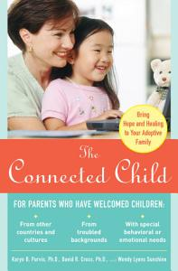 The Connected Child  Bring Hope and Healing to Your Adoptive Family Book