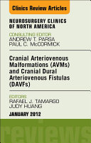Cranial Arteriovenous Malformations (AVMs) and Cranial Dural Arteriovenous Fistulas (DAVFs), An Issue of Neurosurgery Clinics - E-Book