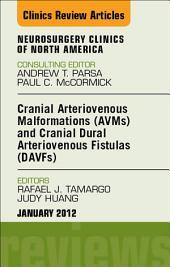 Cranial Arteriovenous Malformations (AVMs) and Cranial Dural Arteriovenous Fistulas (DAVFs), An Issue of Neurosurgery Clinics - E-Book