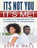 It s Not You  It s Me  A Guide to Understanding the Complexities of Relationships PDF