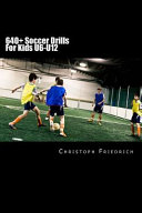 640+ Soccer Drills for Kids U6-u12