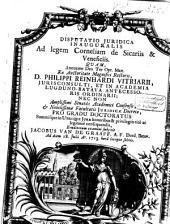 Disputatio juridica inauguralis ad legem Corneliam de sciariis & veneficiis ...