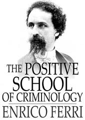 The Positive School of Criminology: Three Lectures Given at the University of Naples, Italy on April 22, 23 and 24, 1901