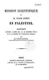 Mission scientifique en Palestine: rapports [envoyés à M. le Ministre d'état et M. le Ministre de l'instruction publique]