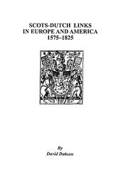 Scots-Dutch Links in Europe and America, 1575-1825: Volume 1