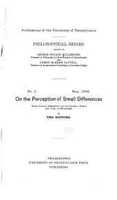 On the Perception of Small Differences: With Special Reference to the Extent, Force and Time of Movement