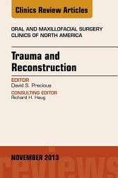 Trauma And Reconstruction An Issue Of Oral And Maxillofacial Surgery Clinics  Book PDF