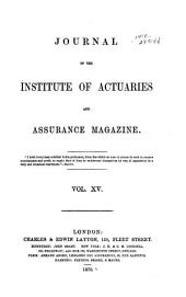 The Assurance Magazine and Journal of the Institute of Actuaries: Volume 15; Volume 15