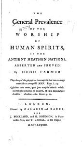 The General Prevalence of the Worship of Human Spirits, in the Antient Heathen Nations: Asserted and Proved