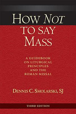 How Not to Say Mass  Third Edition