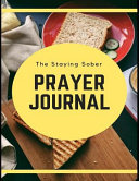 The Staying Sober Prayer Journal  Daily Sobriety and Relapse Prevention Lined Writing Personal Intercession Notebook PDF