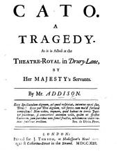 Cato. A tragedy, as it is acted at the Theatre-Royal in Drury-Lane, etc