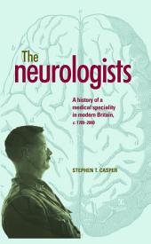 The Neurologists: A History of a Medical Specialty in Modern Britain, c.17892000