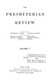 The Presbyterian Review: Volume 1